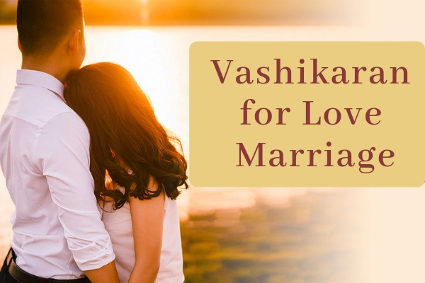 Vashikaran For Love Marriage
